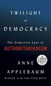 Book cover: Twilight of Democracy: The Seductive Lure of Authoritarianism by Anne Applebaum